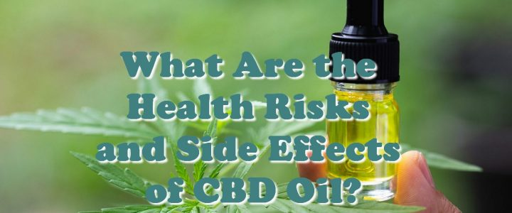 What Are the Health Risks and Side Effects of CBD Oil?